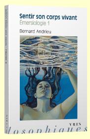 Andrieu Bernard, sentir son corps vivant